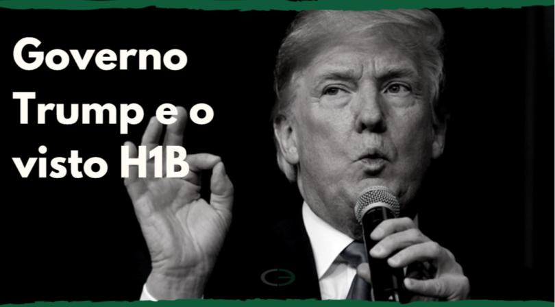 Governo Trum e o Visto H1b