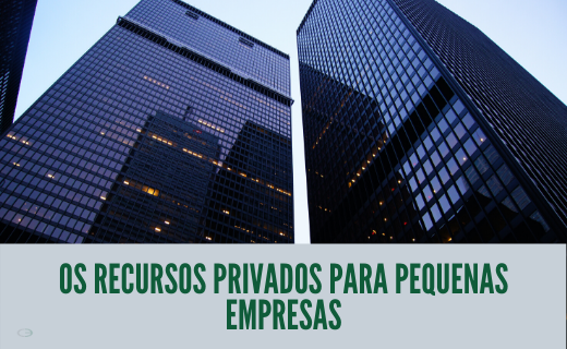 Os recursos privados para pequenas empresas